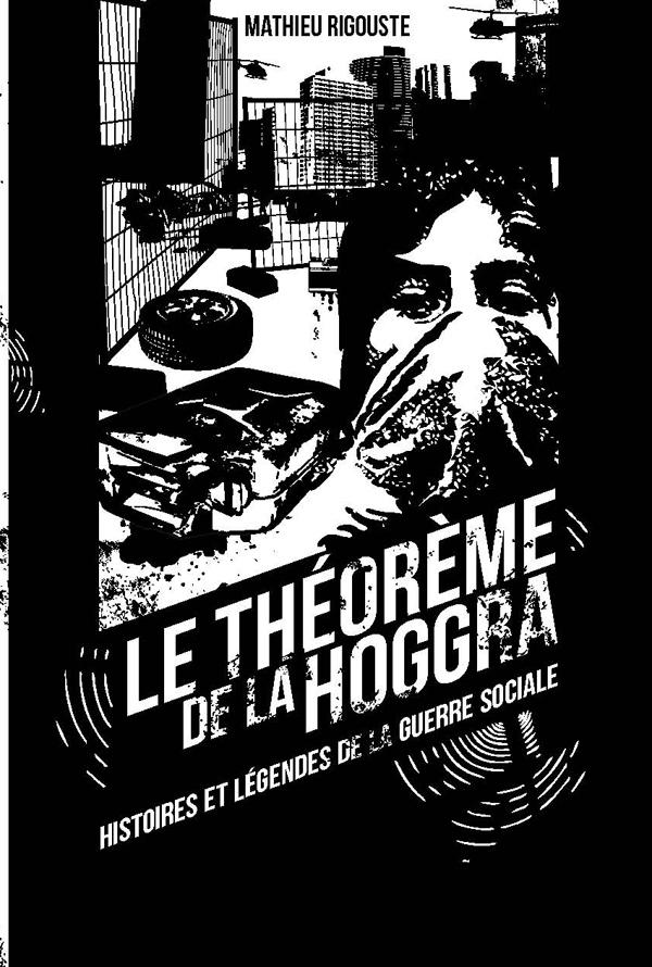 Présentation du roman de Mathieu Rigouste 'Le théorème de la hoggra - Histoires et légendes de la guerre sociale'