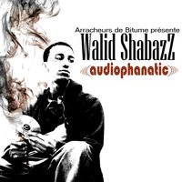 Mixtape de Walid Shabazz 'Audiophanatic' à télécharger