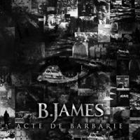 Premier album de B.james 'Acte de barbarie' le 06 février 2012
