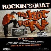 Sortie le 16 octobre 2007 du EP 'Too hot for TV', 11 titres de Rockin'Squat