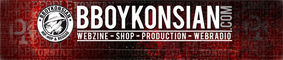 BBoykonsian.com - Webzine Hip-Hop & Reggae Undacover - Purists Only - News - Agenda - Sons - Vidéos Live - Clips - Shop - VPC...