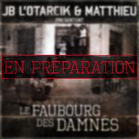 'Le faubourg des damnés' de JB L'Otarcik & Matthieu en préparation