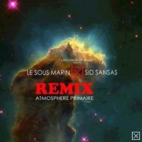 Le Sous Marin x Sid Sansas 'Atmosphère primaire (Remix)'