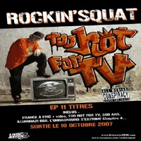 Sortie le 16 octobre 2007 du EP 'Too hot for TV', 11 titres de Rockin'Squat